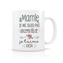 """Mug """"Mamie je ne suis pas encore là et je t'aime déjà"""""""
