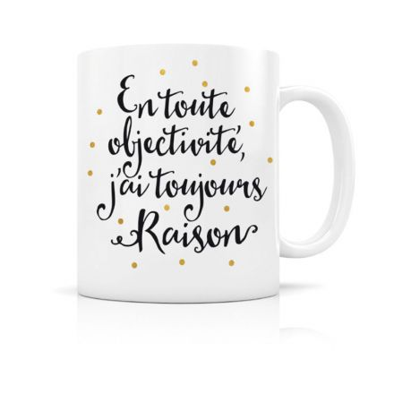 Mug En toute objectivité j'ai toujours raison - blanc