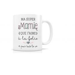 """Mug """"ma super mamie que j'aime à la folie et pour toute la vie"""""""