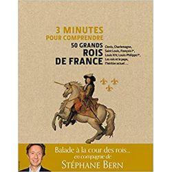 50 grands rois de France 3 Minutes pour comprendre